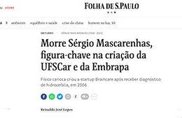 """<h6><a href=""""https://www1.folha.uol.com.br/ciencia/2021/06/morre-sergio-mascarenhas-figura-chave-na-criacao-da-ufscar-e-da-embrapa.shtml"""">Morre Sérgio Mascarenhas, figura-chave na criação da UFSCar e da Embrapa</a></h6><p><a href=""""https://www1.folha.uol.com.br/ciencia/2021/06/morre-sergio-mascarenhas-figura-chave-na-criacao-da-ufscar-e-da-embrapa.shtml"""" target=""""_blank"""" rel=""""noopener"""">Folha de S. Paulo</a></p>"""